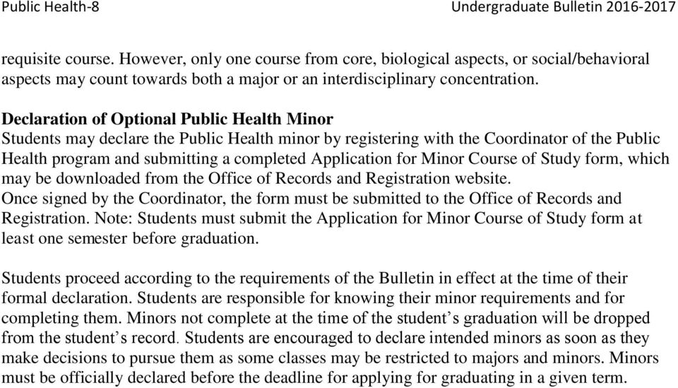 Declaration of Optional Public Health Minor Students may declare the Public Health minor by registering with the Coordinator of the Public Health program and submitting a completed Application for