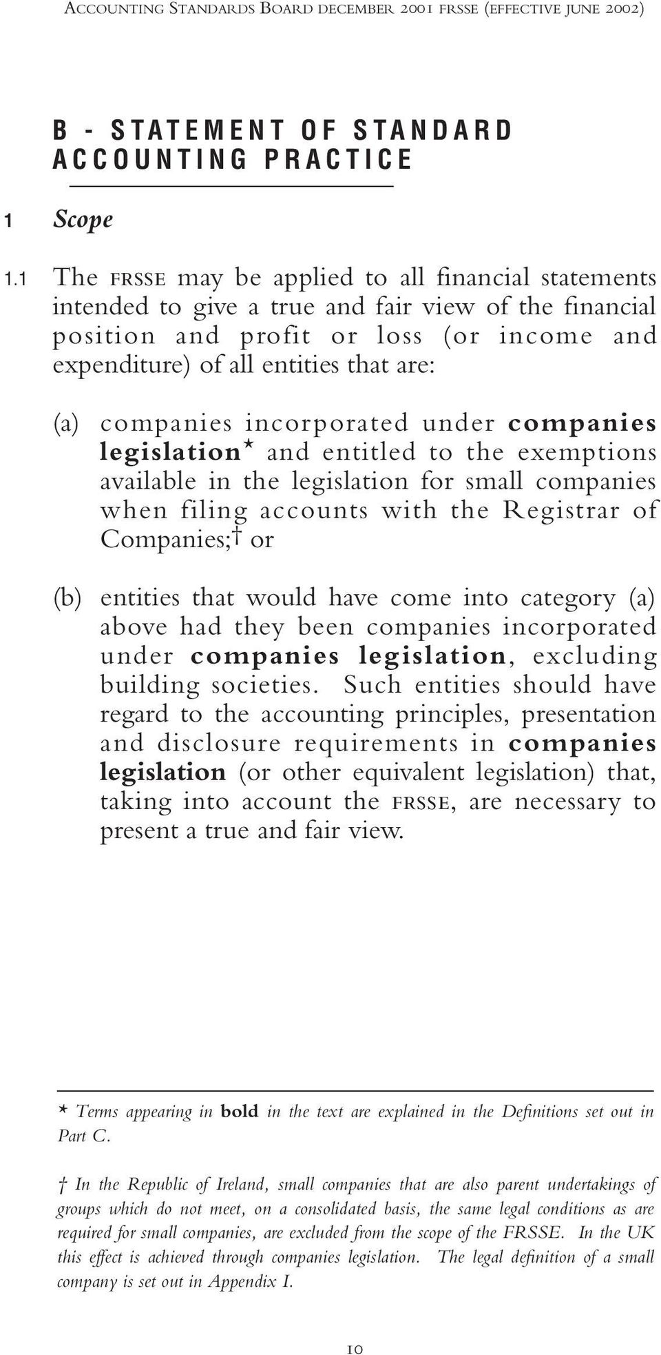 (a) companies incorporated under companies legislation * and entitled to the exemptions available in the legislation for small companies when filing accounts with the Registrar of Companies; or (b)