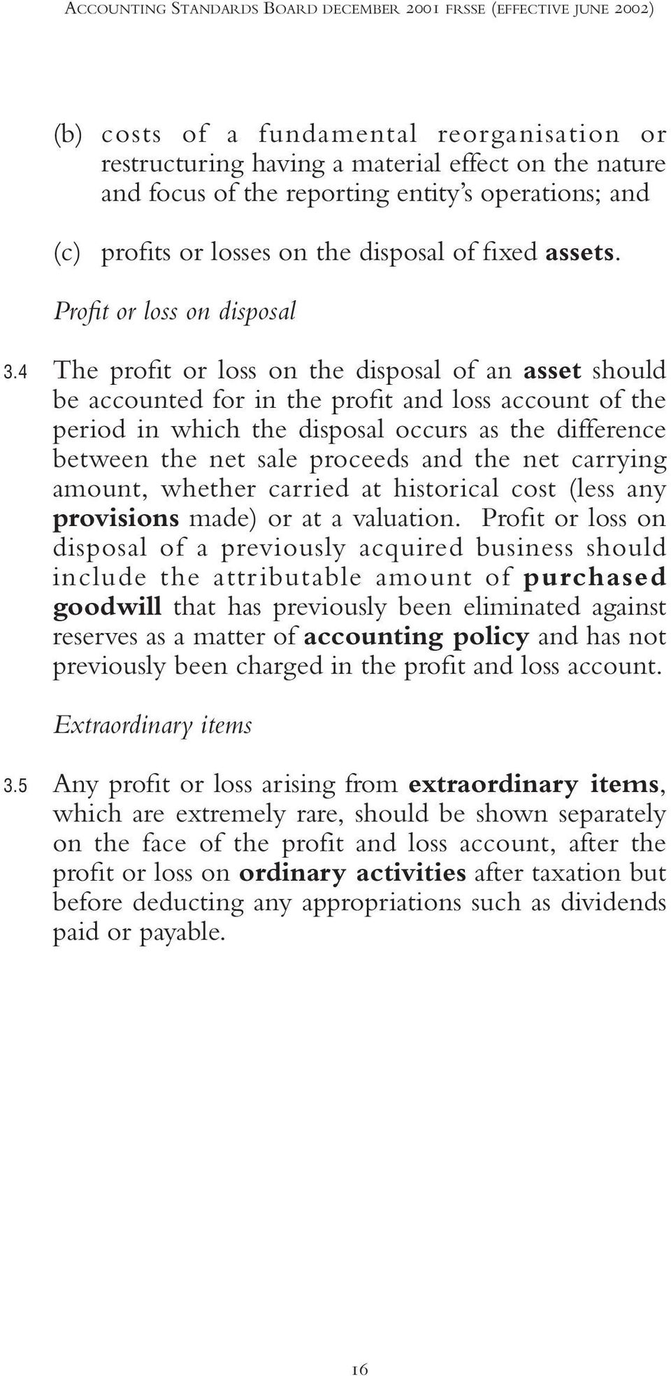 4 The profit or loss on the disposal of an asset should be accounted for in the profit and loss account of the period in which the disposal occurs as the difference between the net sale proceeds and
