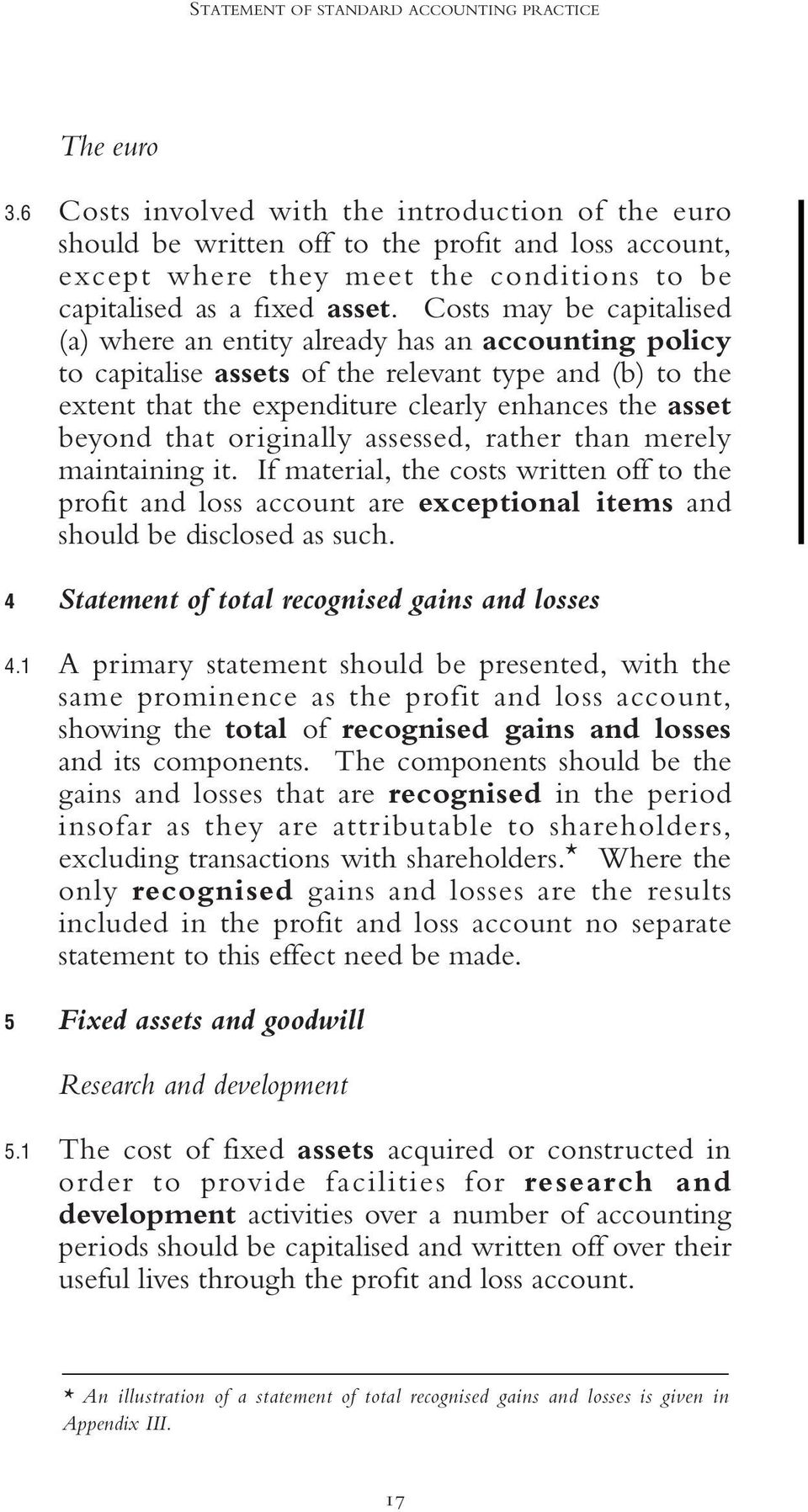 Costs may be capitalised (a) where an entity already has an accounting policy to capitalise assets of the relevant type and (b) to the extent that the expenditure clearly enhances the asset beyond