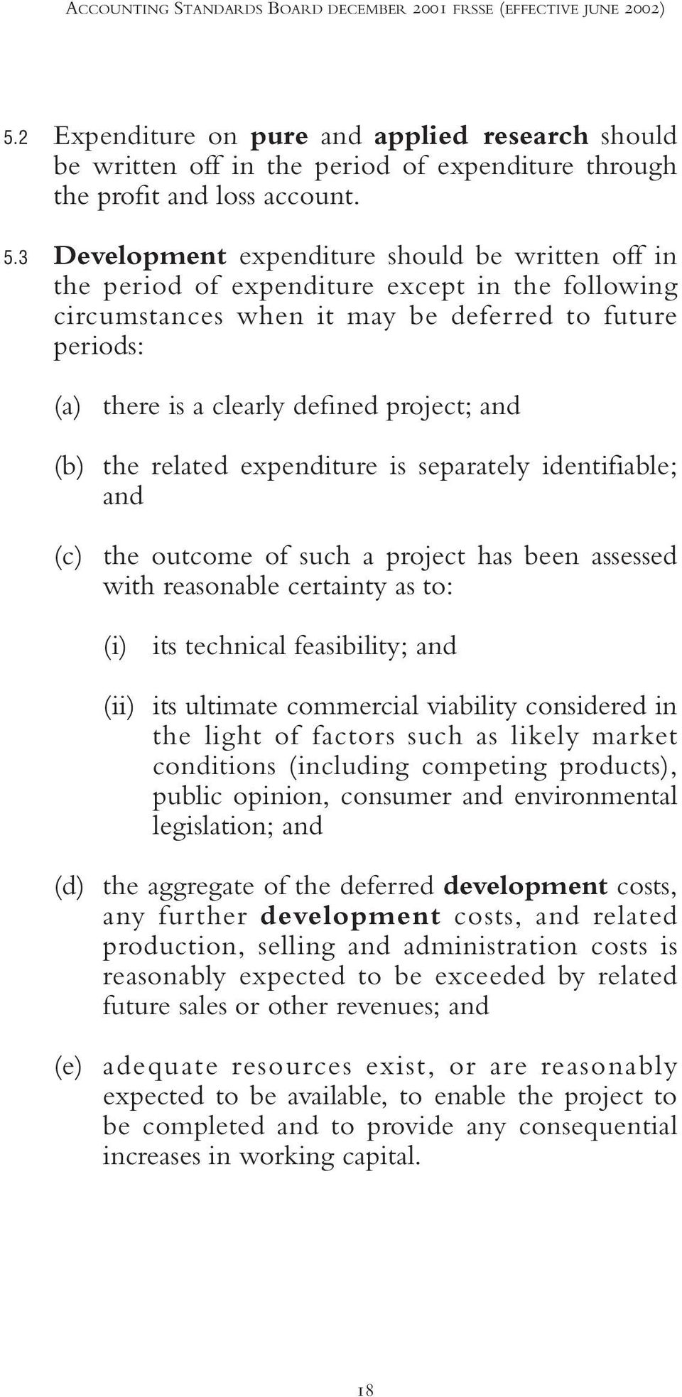 (b) the related expenditure is separately identifiable; and (c) the outcome of such a project has been assessed with reasonable certainty as to: (i) its technical feasibility; and (ii) its ultimate