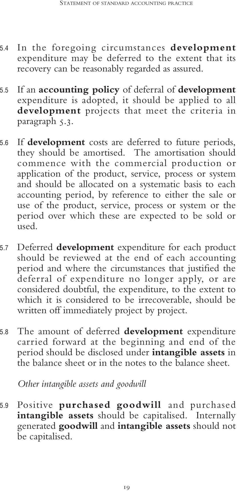 If an accounting policy of deferral of development expenditure is adopted, it should be applied to all development projects that meet the criteria in paragraph 5.3.