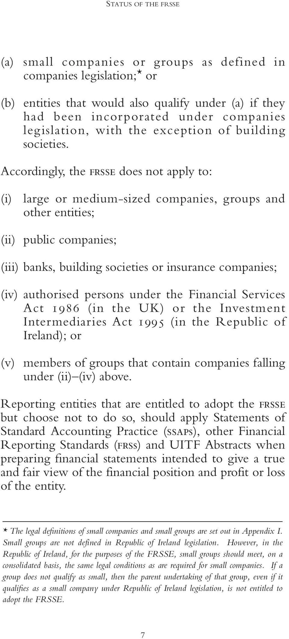 Accordingly, the FRSSE does not apply to: (i) large or medium-sized companies, groups and other entities; (ii) public companies; (iii) banks, building societies or insurance companies; (iv)
