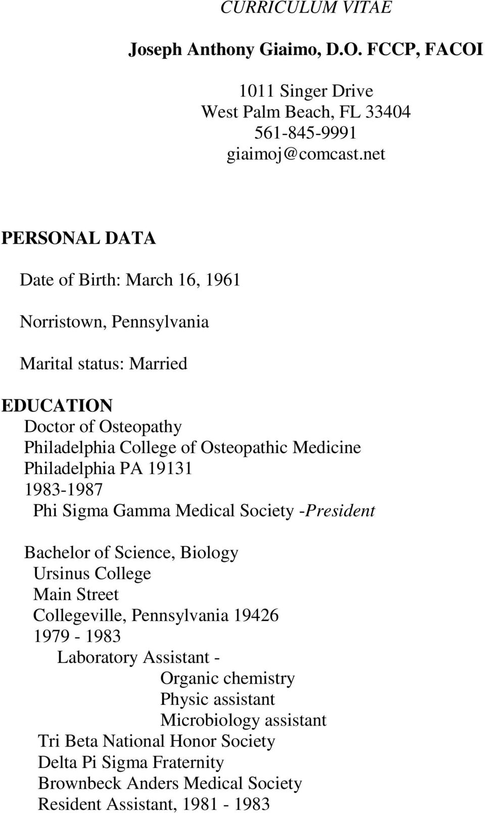 Medicine Philadelphia PA 19131 1983-1987 Phi Sigma Gamma Medical Society -President Bachelor of Science, Biology Ursinus College Main Street Collegeville, Pennsylvania