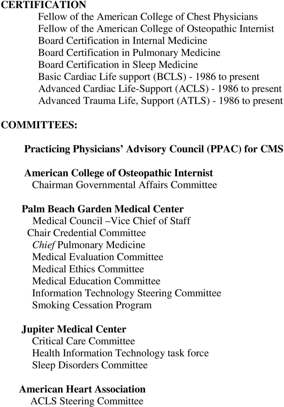 to present COMMITTEES: Practicing Physicians Advisory Council (PPAC) for CMS American College of Osteopathic Internist Chairman Governmental Affairs Committee Palm Beach Garden Medical Center Medical