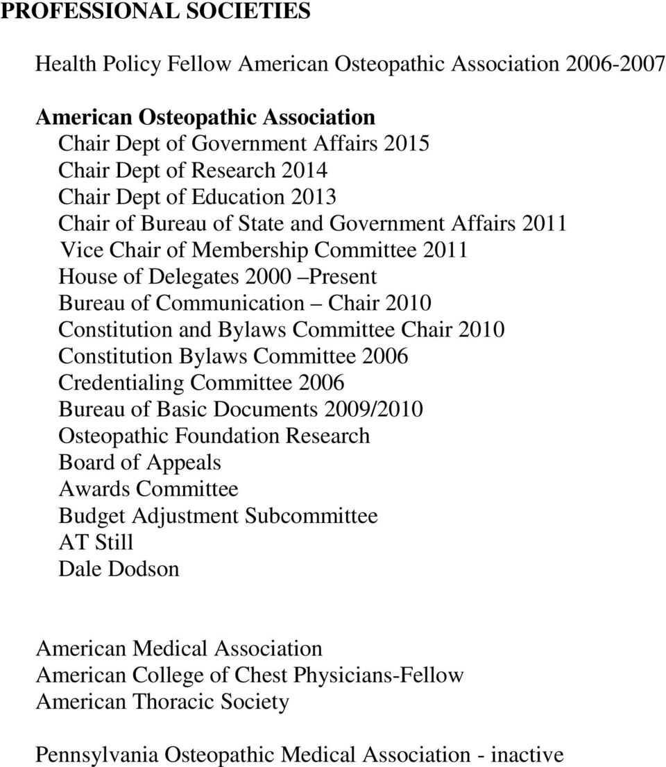 Bylaws Committee Chair 2010 Constitution Bylaws Committee 2006 Credentialing Committee 2006 Bureau of Basic Documents 2009/2010 Osteopathic Foundation Research Board of Appeals Awards Committee