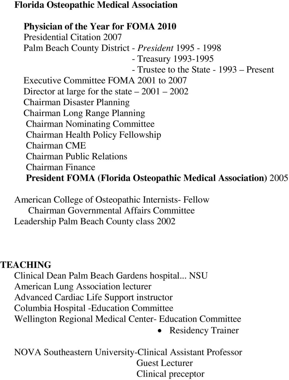 Policy Fellowship Chairman CME Chairman Public Relations Chairman Finance President FOMA (Florida Osteopathic Medical Association) 2005 American College of Osteopathic Internists- Fellow Chairman