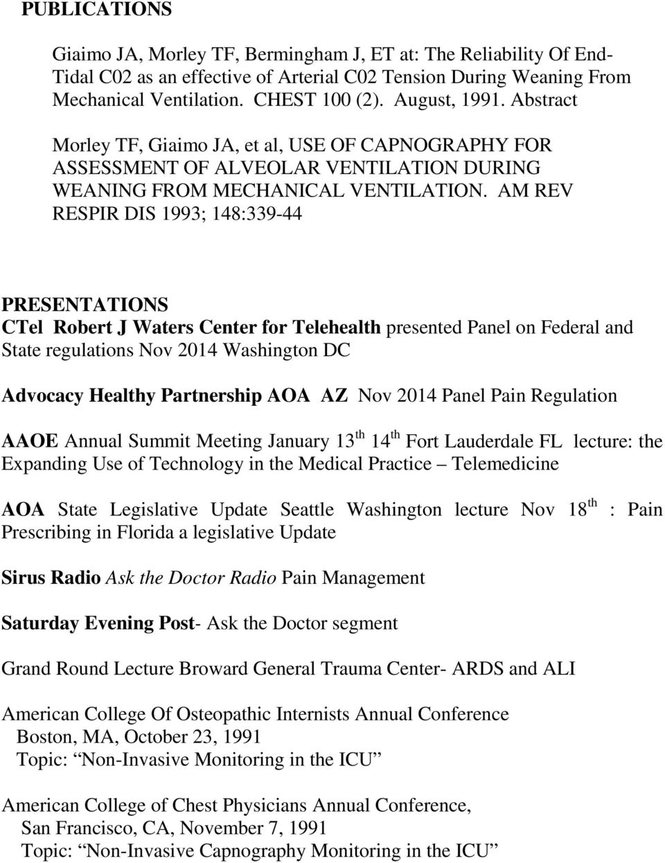 AM REV RESPIR DIS 1993; 148:339-44 PRESENTATIONS CTel Robert J Waters Center for Telehealth presented Panel on Federal and State regulations Nov 2014 Washington DC Advocacy Healthy Partnership AOA AZ