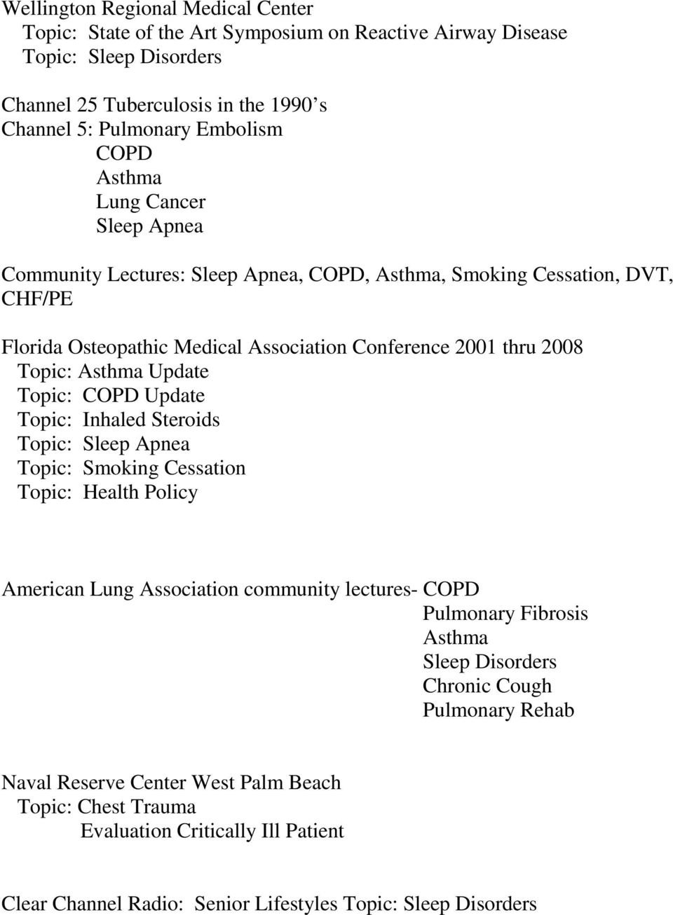 Update Topic: COPD Update Topic: Inhaled Steroids Topic: Sleep Apnea Topic: Smoking Cessation Topic: Health Policy American Lung Association community lectures- COPD Pulmonary Fibrosis Asthma