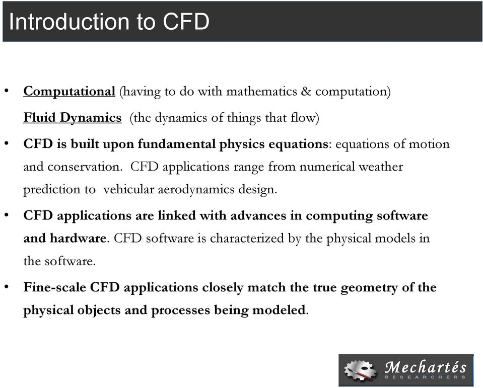 CFD applications range from numerical weather prediction to vehicular aerodynamics design.