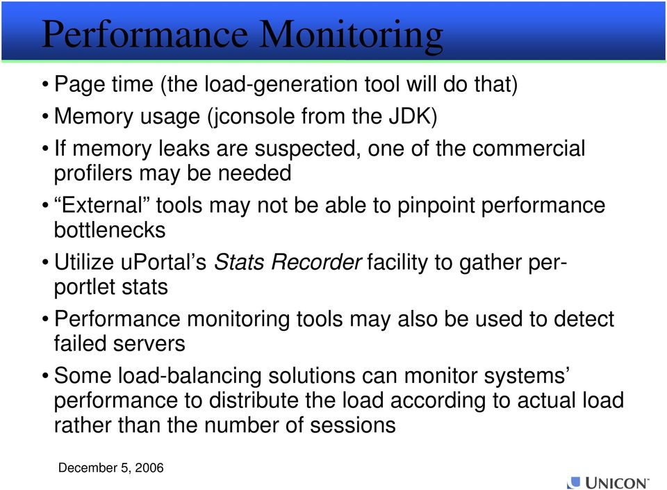 uportal s Stats Recorder facility to gather perportlet stats Performance monitoring tools may also be used to detect failed servers