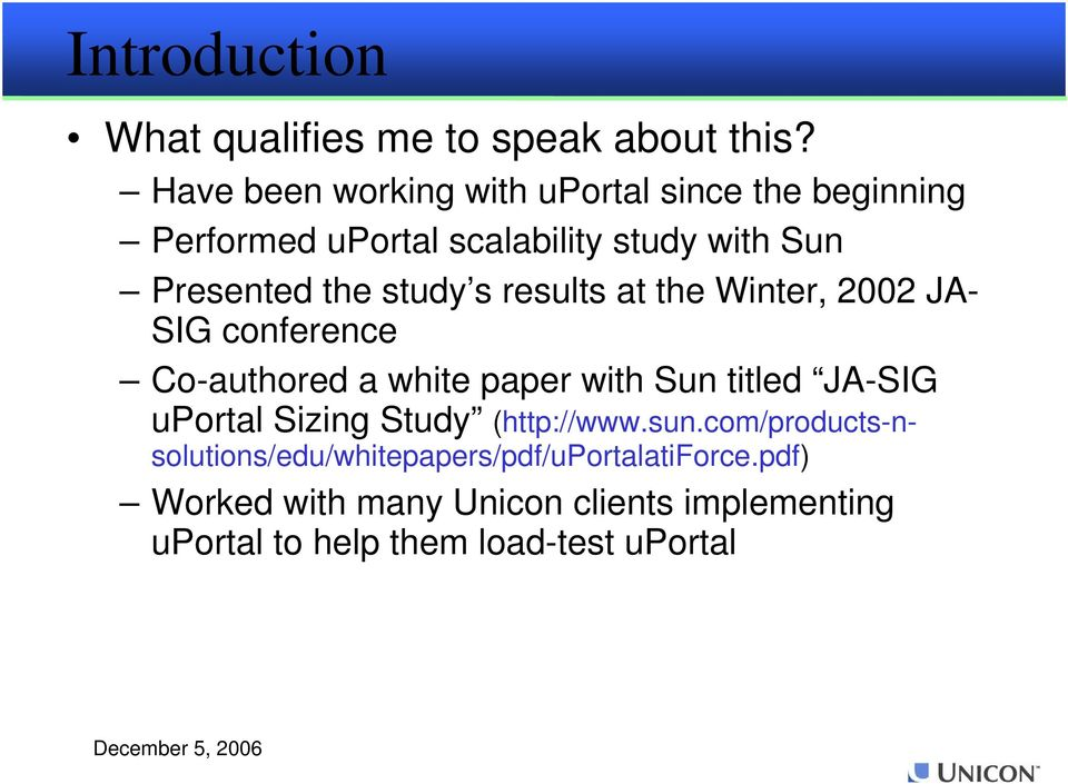study s results at the Winter, 2002 JA- SIG conference Co-authored a white paper with Sun titled JA-SIG uportal