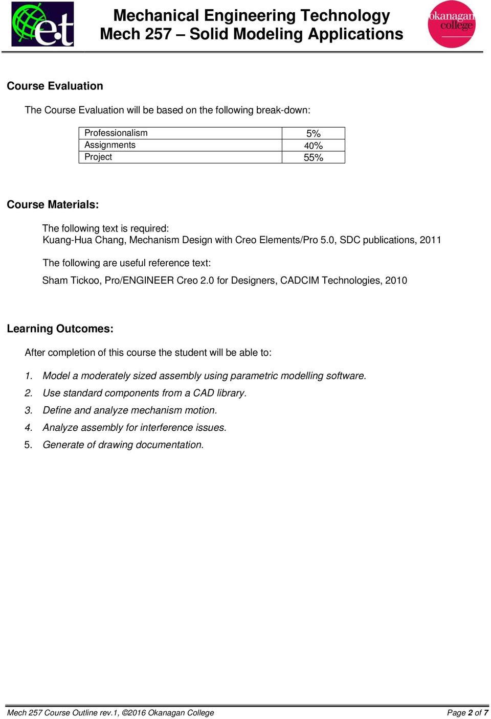 0 for Designers, CADCIM Technologies, 2010 Learning Outcomes: After completion of this course the student will be able to: 1.