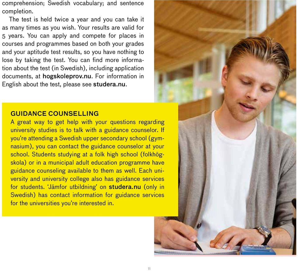 You can find more information about the test (in Swedish), including application documents, at hogskoleprov.nu.