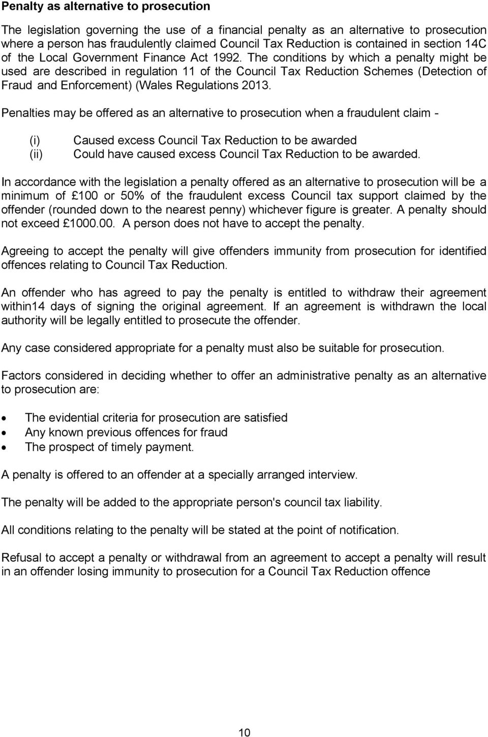 The conditions by which a penalty might be used are described in regulation 11 of the Council Tax Reduction Schemes (Detection of Fraud and Enforcement) (Wales Regulations 2013.