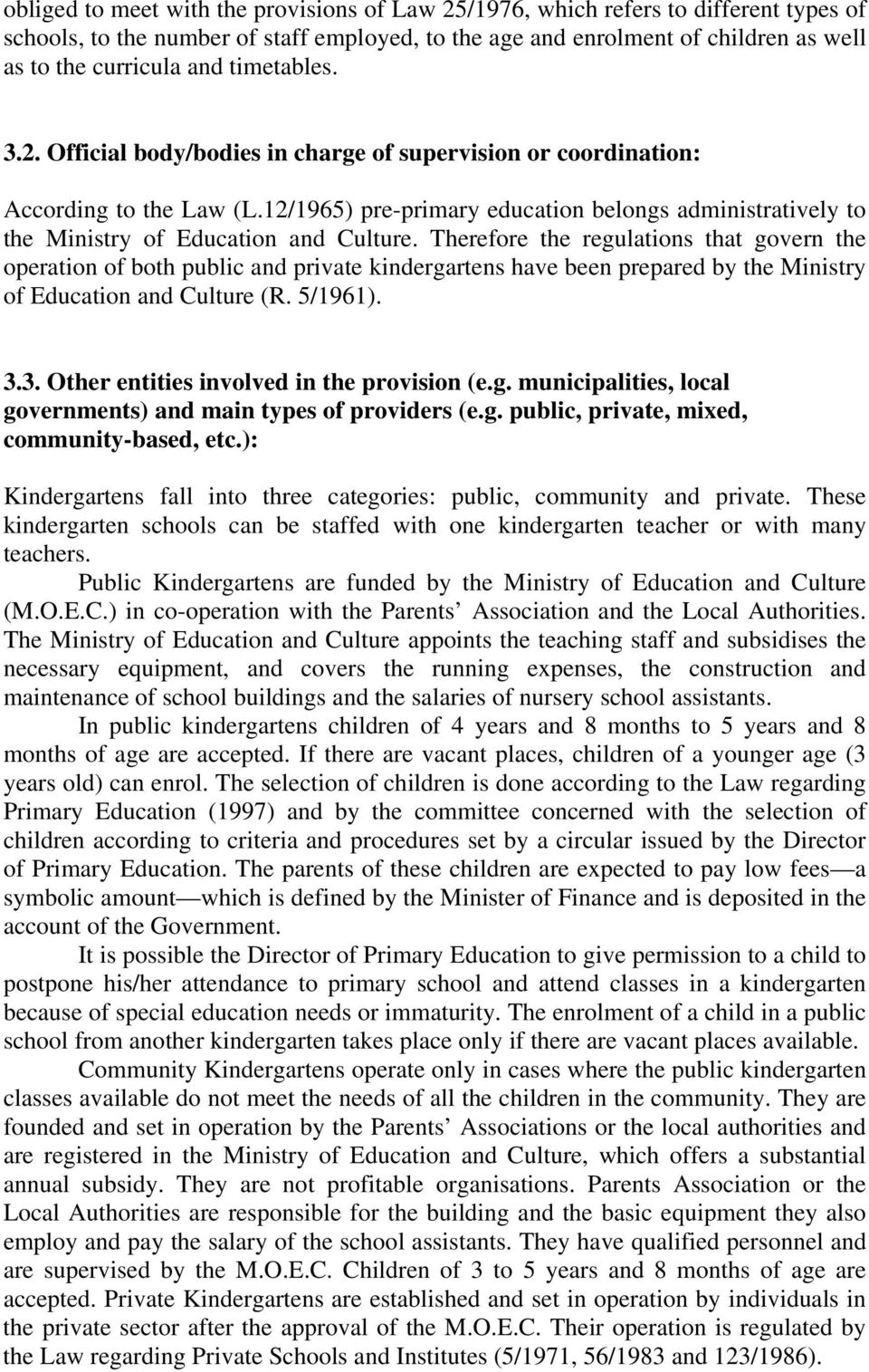 12/1965) pre-primary education belongs administratively to the Ministry of Education and Culture.