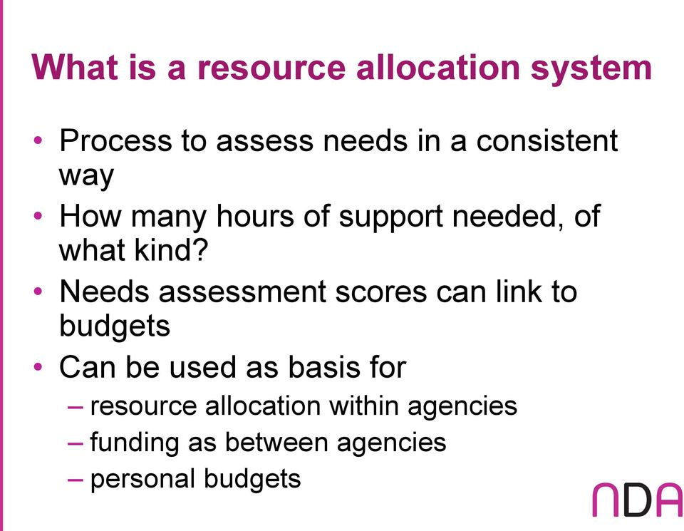Needs assessment scores can link to budgets Can be used as basis for