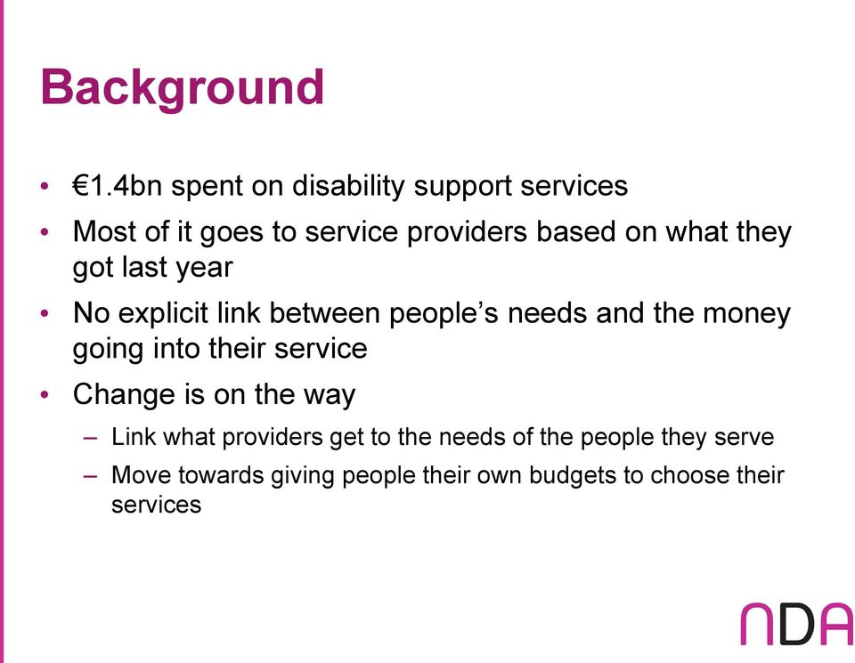 what they got last year No explicit link between people s needs and the money going into