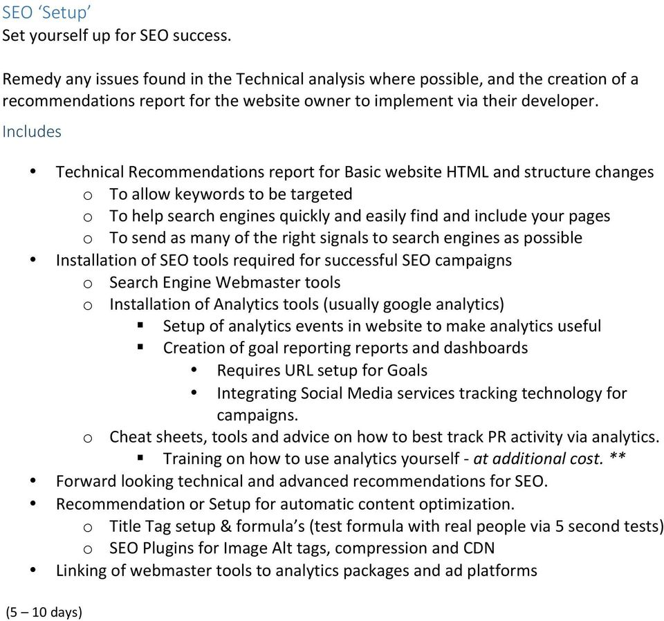 Includes Technical Recommendations report for Basic website HTML and structure changes o To allow keywords to be targeted o To help search engines quickly and easily find and include your pages o To
