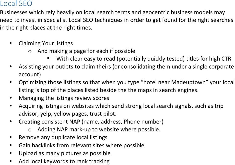 Claiming Your listings o And making a page for each if possible With clear easy to read (potentially quickly tested) titles for high CTR Assisting your outlets to claim theirs (or consolidating them