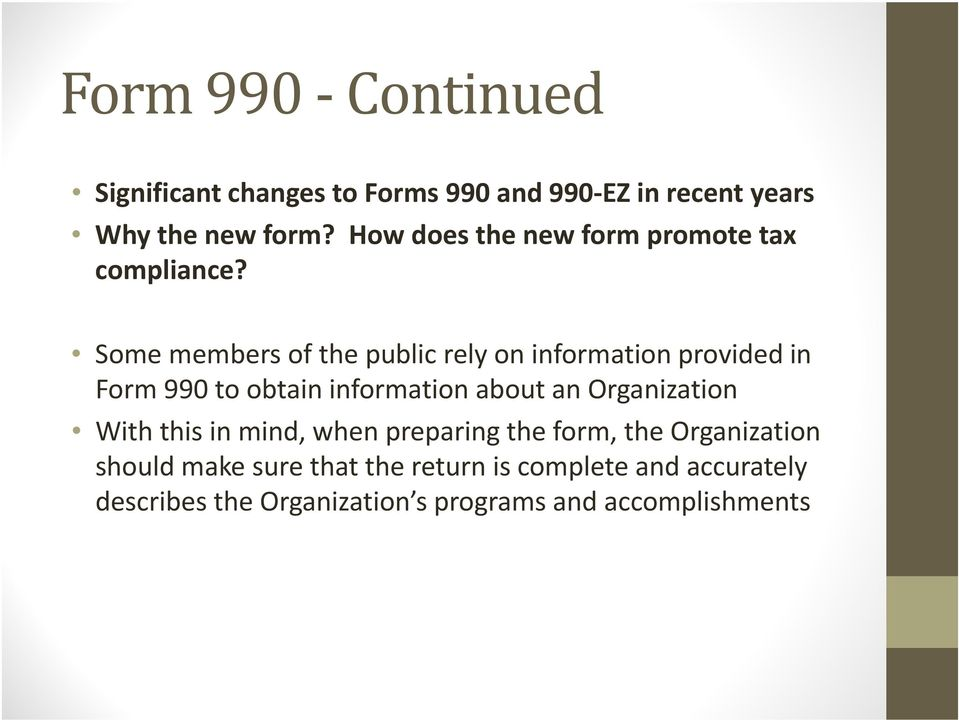 Some members of the public rely on information provided in Form 990 to obtain information about an