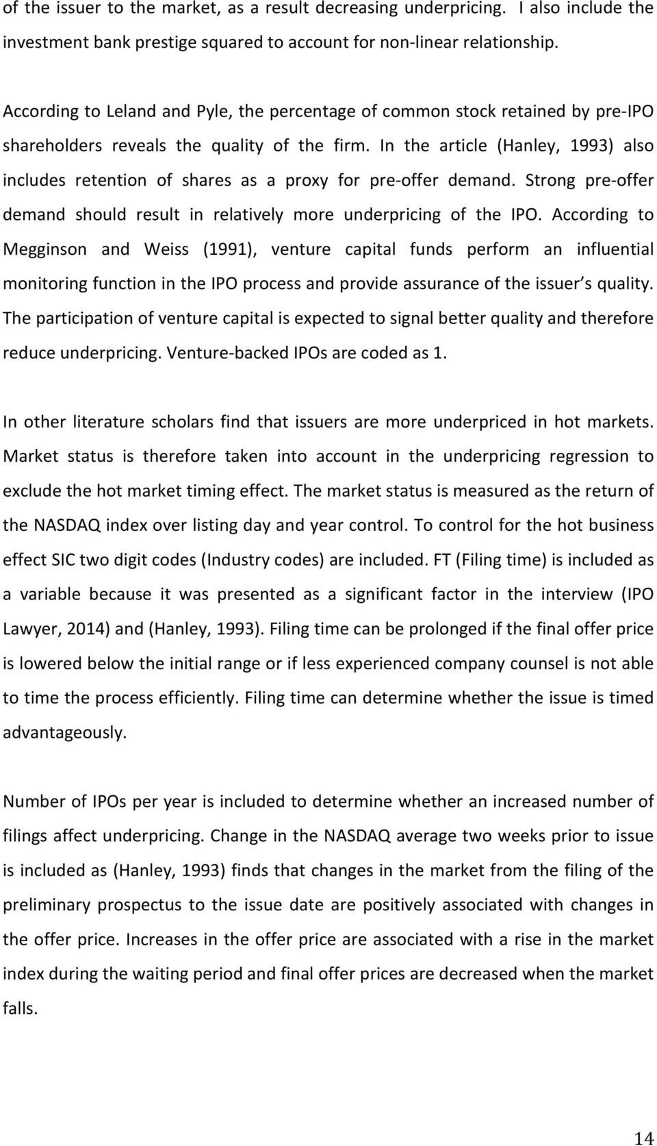 In the article (Hanley, 1993) also includes retention of shares as a proxy for pre- offer demand. Strong pre- offer demand should result in relatively more underpricing of the IPO.