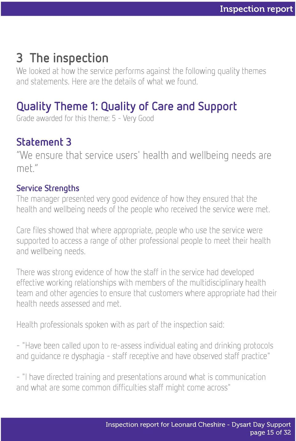 Service Strengths The manager presented very good evidence of how they ensured that the health and wellbeing needs of the people who received the service were met.