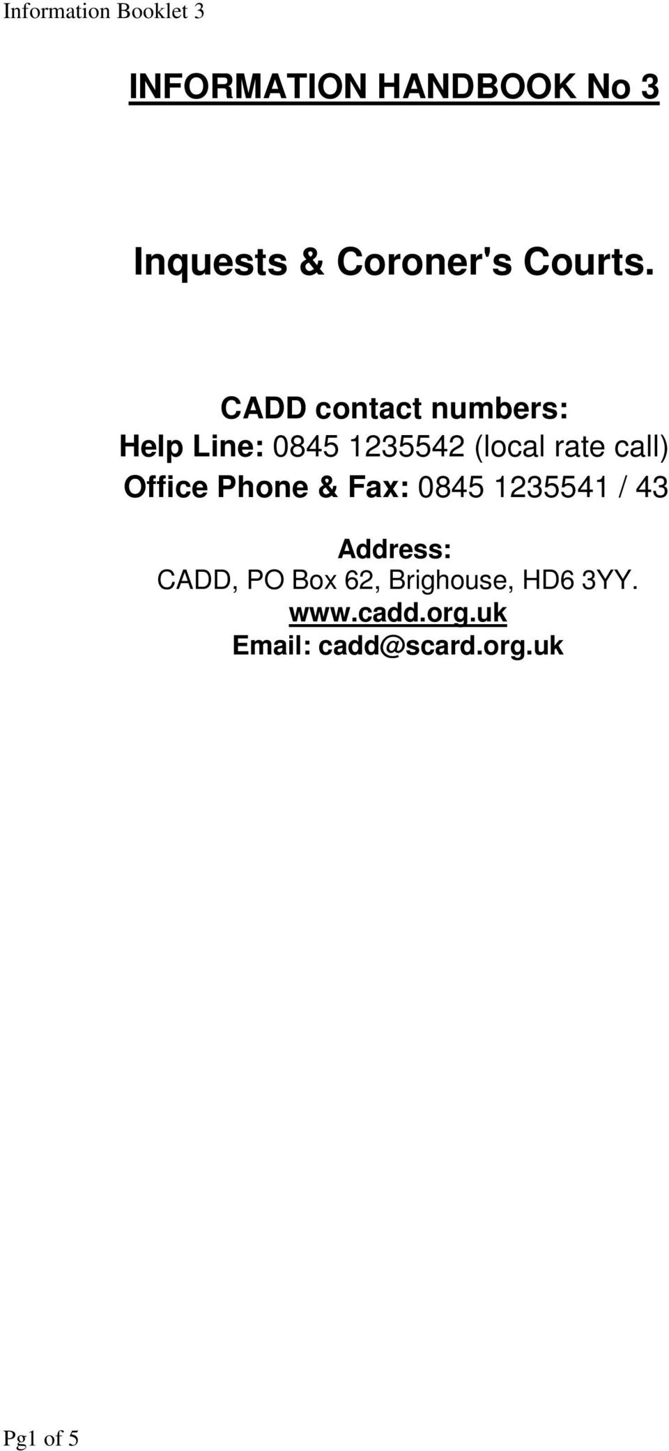call) Office Phone & Fax: 0845 1235541 / 43 Address: CADD, PO