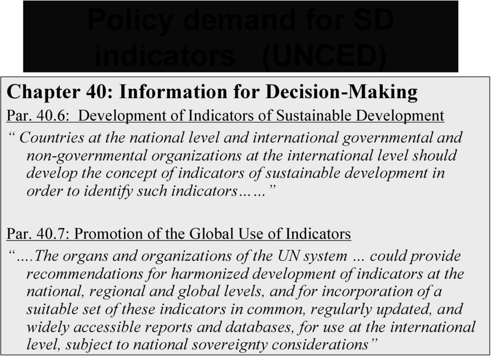 6: Development of Indicators of Sustainable Development Countries at the national level and international governmental and non-governmental organizations at the international level should develop the