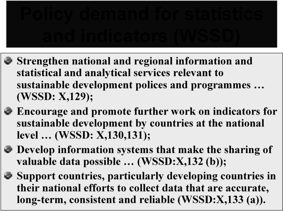countries at the national level (WSSD: X,130,131); Develop information systems that make the sharing of valuable data possible (WSSD:X,132 (b));