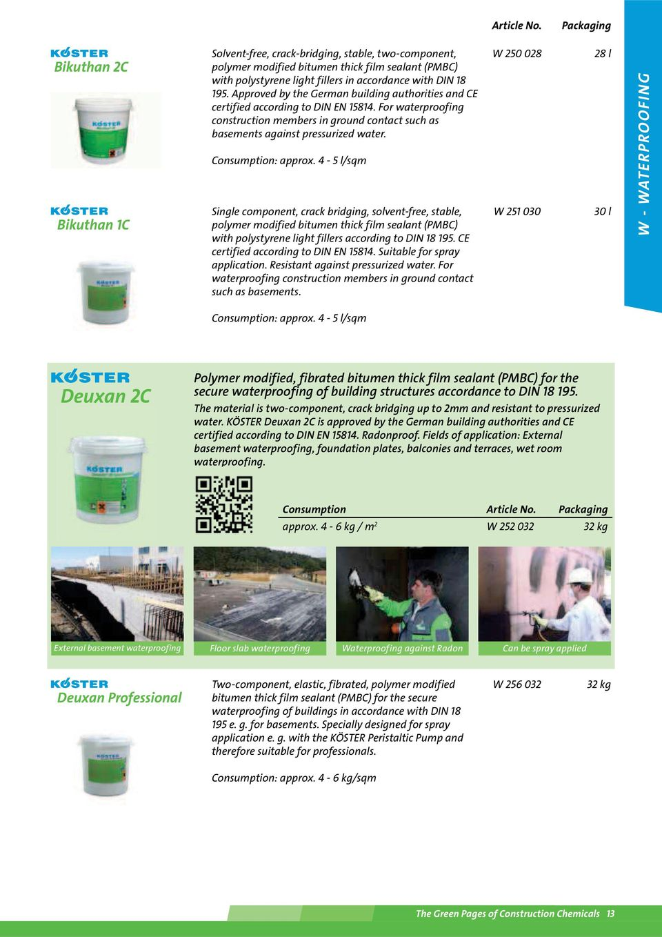 Approved by the German building authorities and CE certified according to DIN EN 15814. For waterproofing construction members in ground contact such as basements against pressurized water.