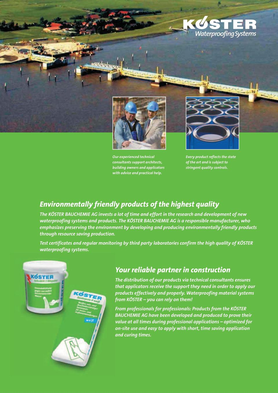 Environmentally friendly products of the highest quality The KÖSTER BAUCHEMIE AG invests a lot of time and effort in the research and development of new waterproofing systems and products.