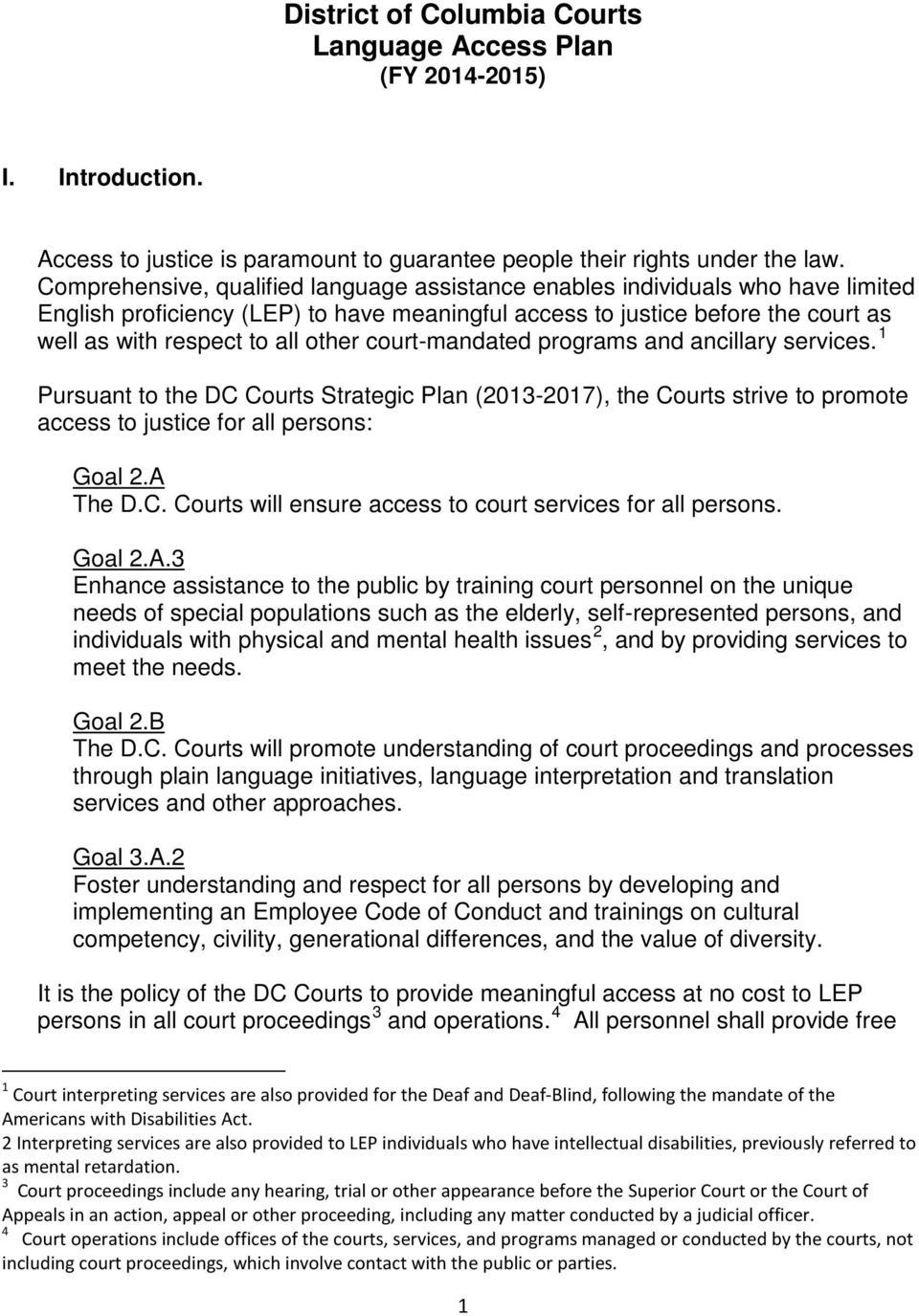 court-mandated programs and ancillary services. 1 Pursuant to the DC Courts Strategic Plan (2013-2017), the Courts strive to promote access to justice for all persons: Goal 2.A The D.C. Courts will ensure access to court services for all persons.