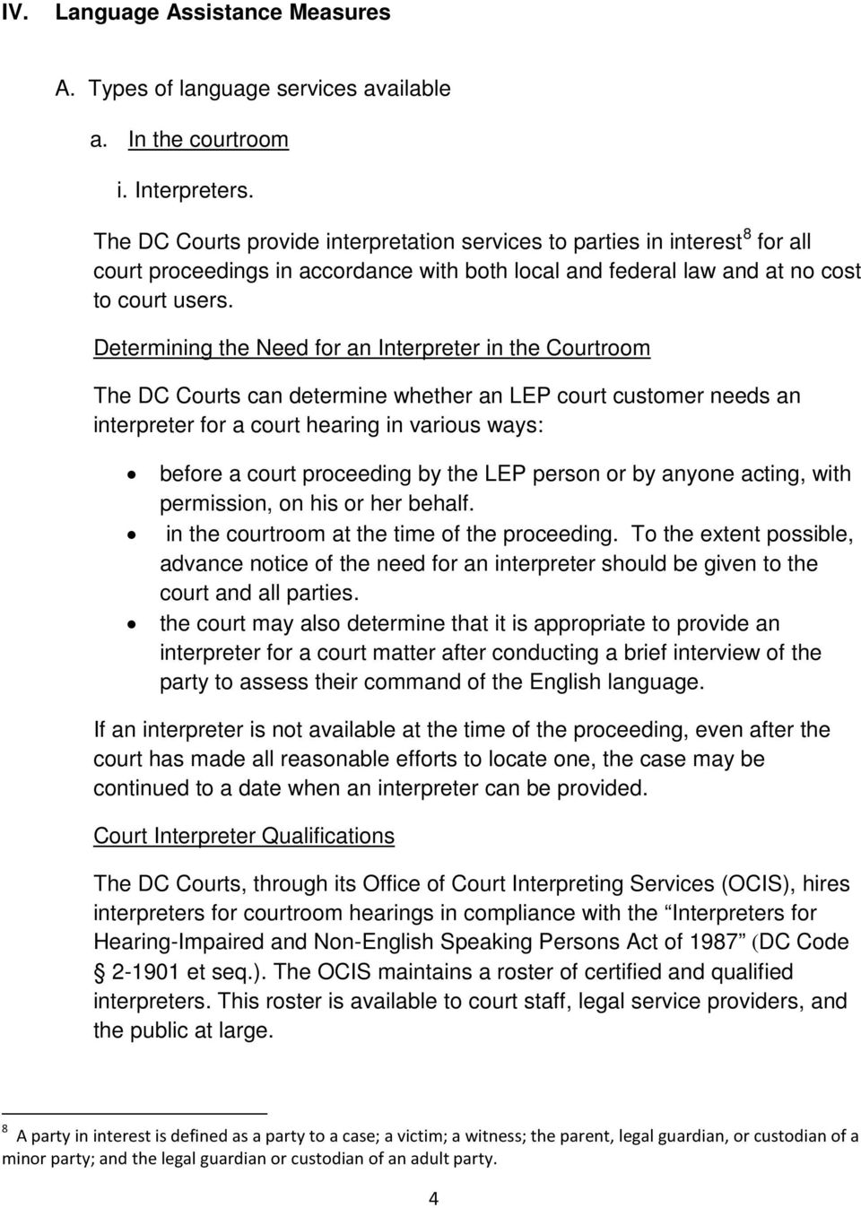 Determining the Need for an Interpreter in the Courtroom The DC Courts can determine whether an LEP court customer needs an interpreter for a court hearing in various ways: before a court proceeding