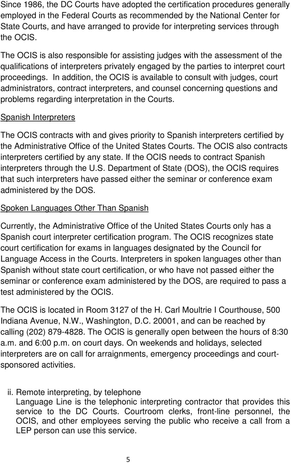 The OCIS is also responsible for assisting judges with the assessment of the qualifications of interpreters privately engaged by the parties to interpret court proceedings.