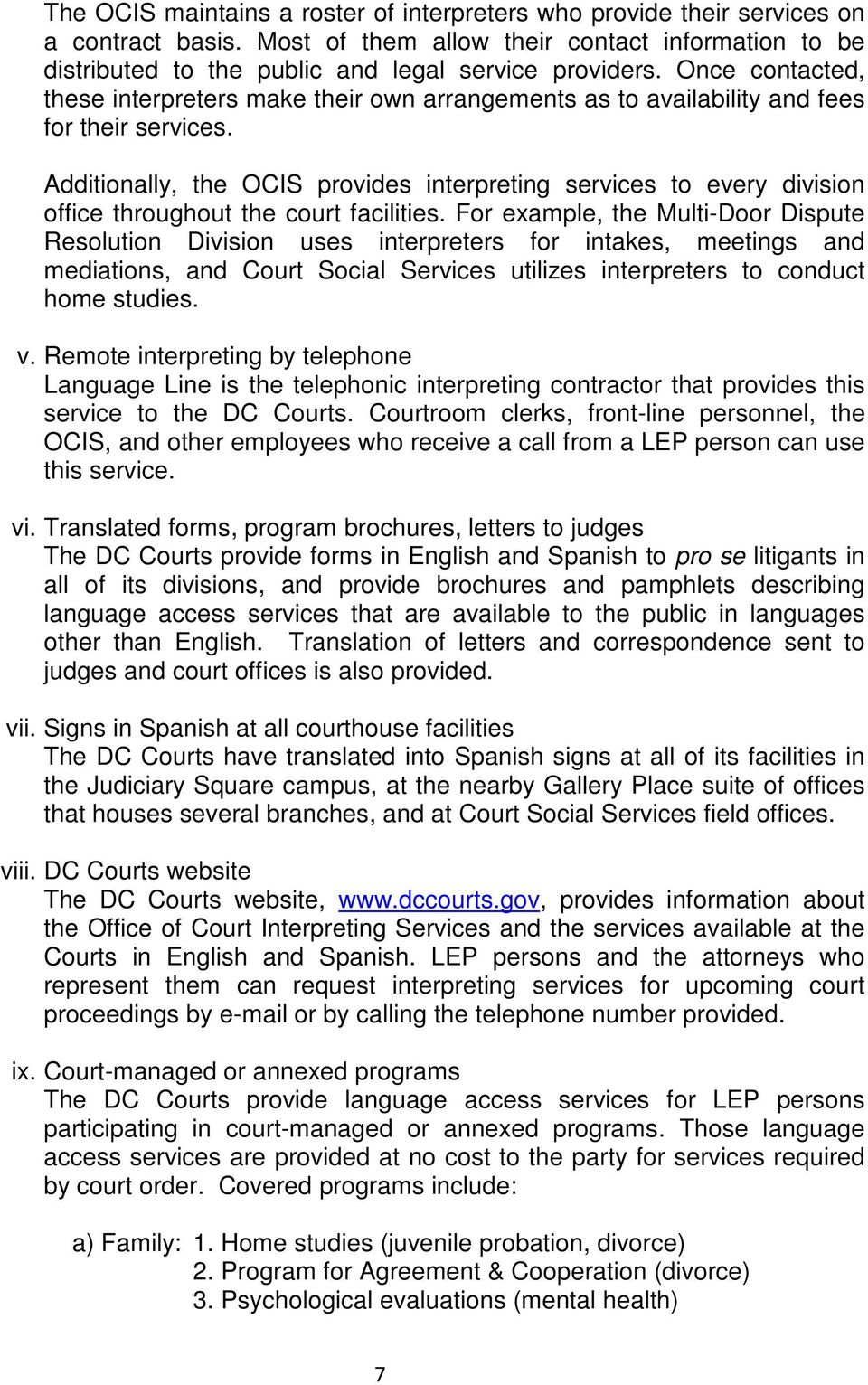 Additionally, the OCIS provides interpreting services to every division office throughout the court facilities.