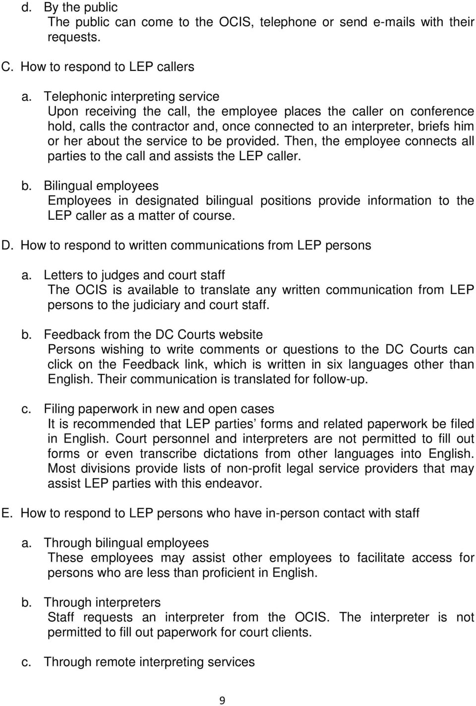 service to be provided. Then, the employee connects all parties to the call and assists the LEP caller. b. Bilingual employees Employees in designated bilingual positions provide information to the LEP caller as a matter of course.