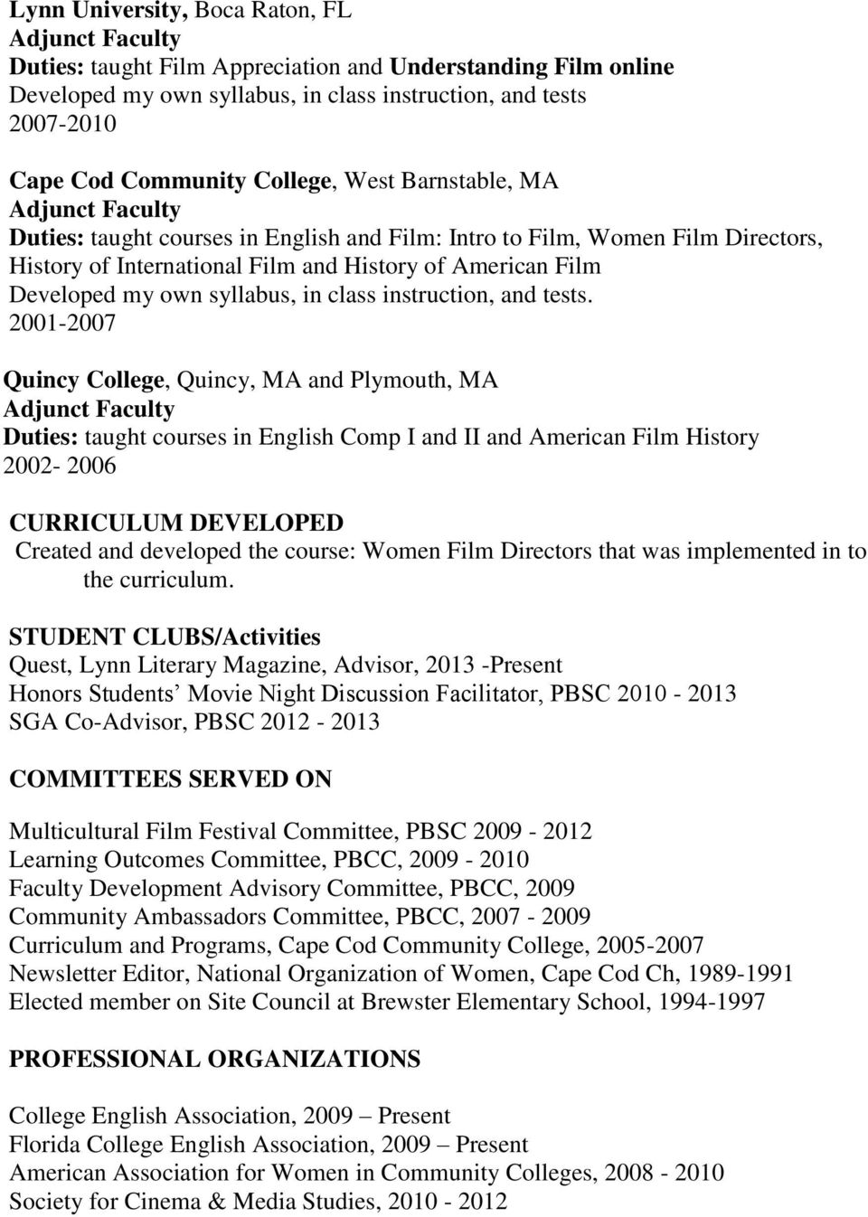 2001-2007 Quincy College, Quincy, MA and Plymouth, MA Duties: taught courses in English Comp I and II and American Film History 2002-2006 CURRICULUM DEVELOPED Created and developed the course: Women