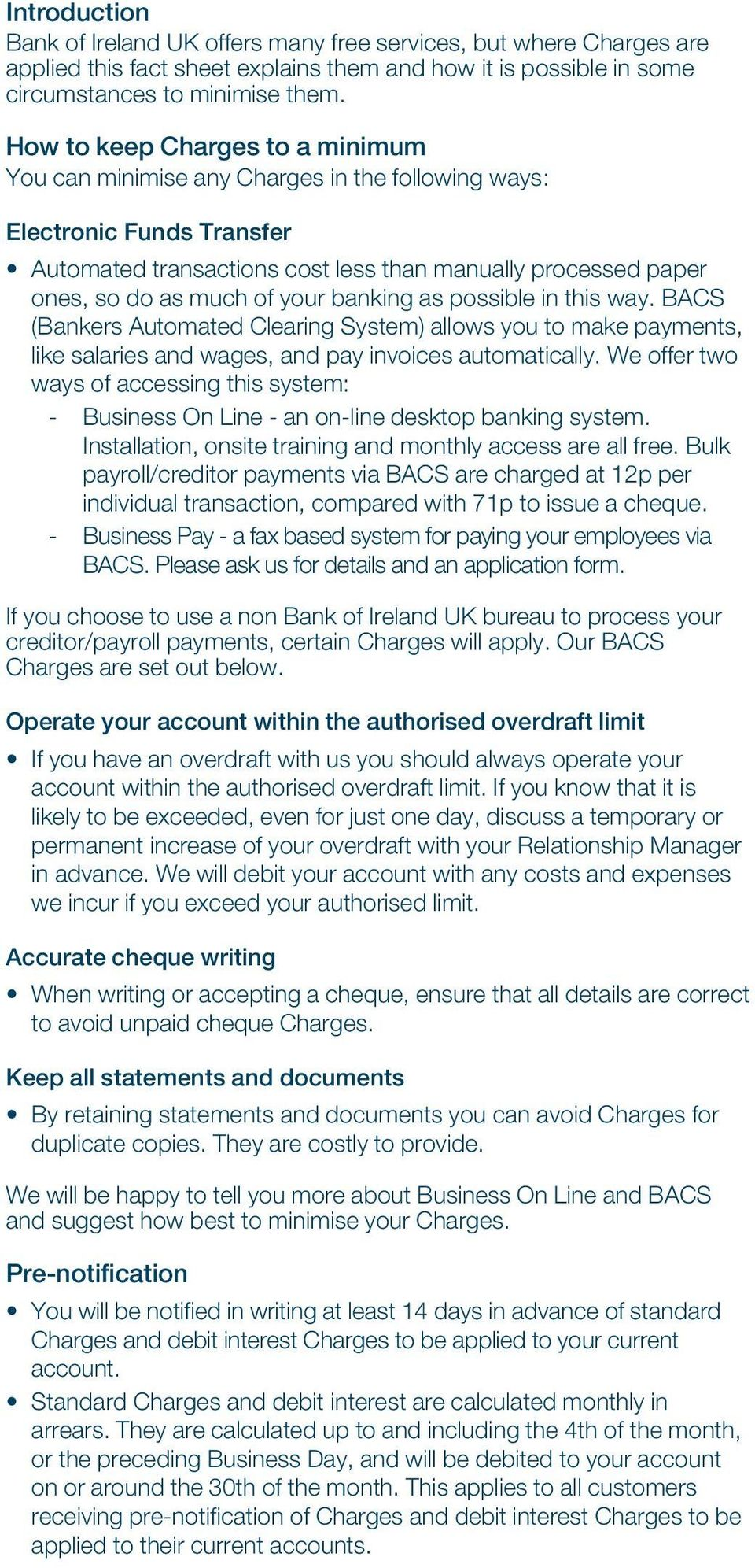 your banking as possible in this way. BACS (Bankers Automated Clearing System) allows you to make payments, like salaries and wages, and pay invoices automatically.