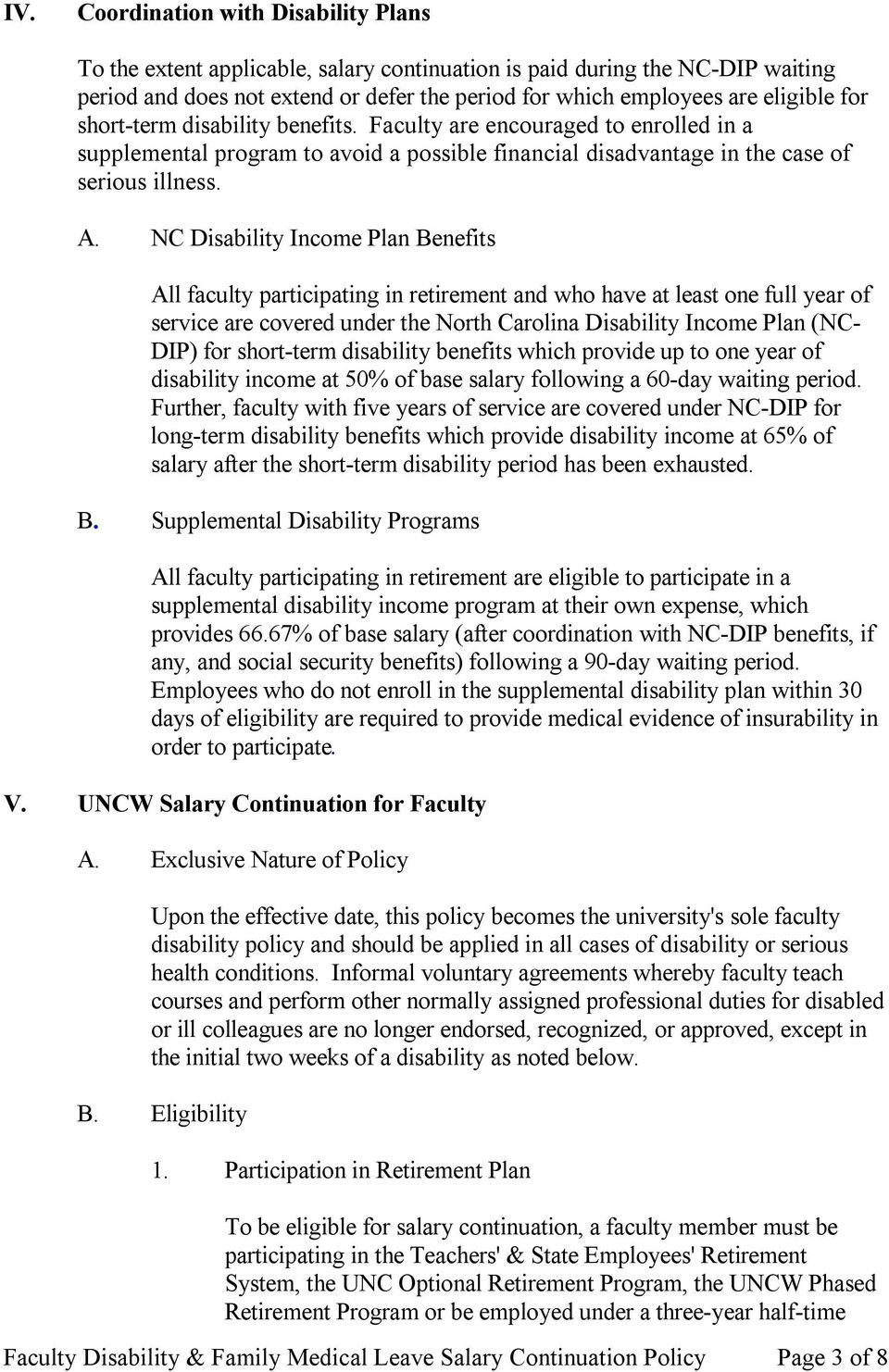 NC Disability Income Plan Benefits All faculty participating in retirement and who have at least one full year of service are covered under the North Carolina Disability Income Plan (NC DIP) for