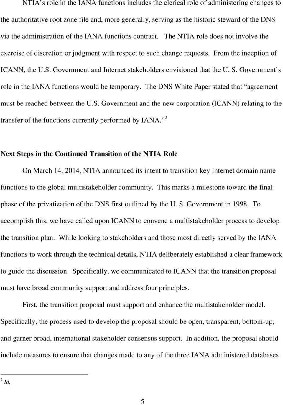 Government and Internet stakeholders envisioned that the U. S. Government s role in the IANA functions would be temporary. The DNS White Paper stated that agreement must be reached between the U.S. Government and the new corporation (ICANN) relating to the transfer of the functions currently performed by IANA.