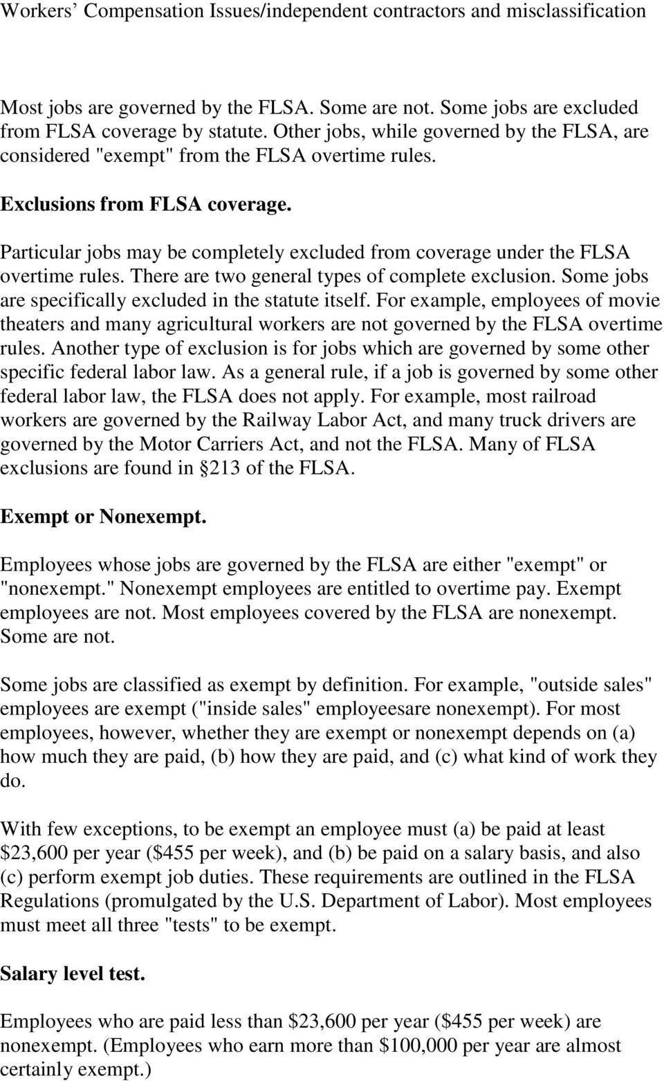 Particular jobs may be completely excluded from coverage under the FLSA overtime rules. There are two general types of complete exclusion. Some jobs are specifically excluded in the statute itself.