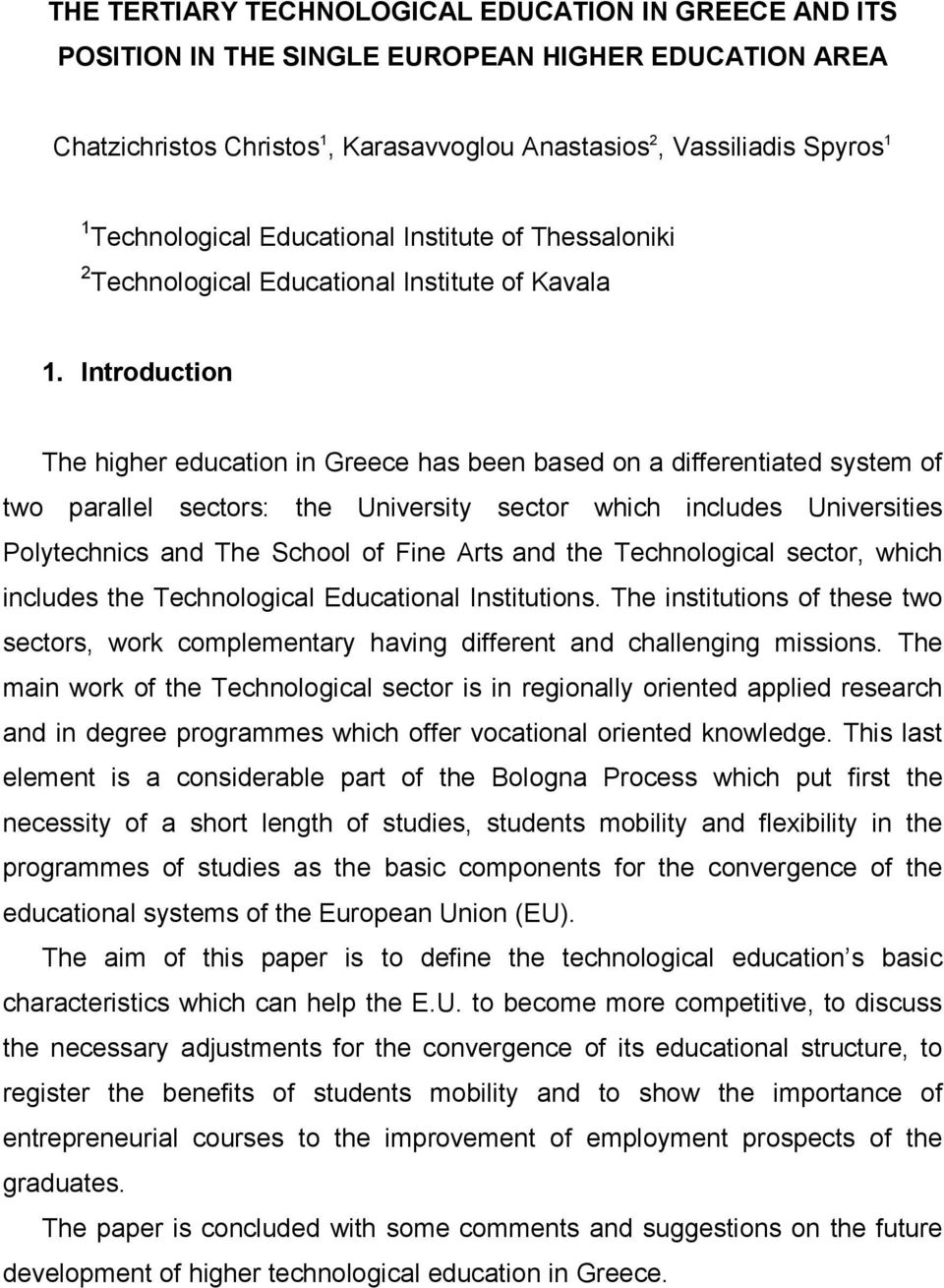 Introduction The higher education in Greece has been based on a differentiated system of two parallel sectors: the University sector which includes Universities Polytechnics and The School of Fine