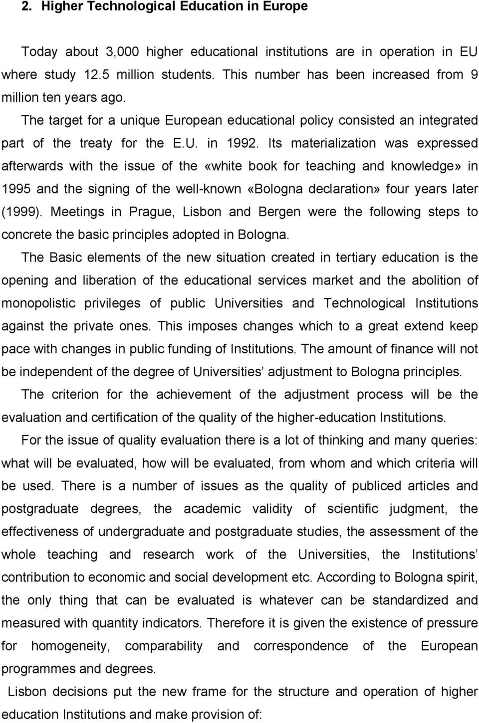 Its materialization was expressed afterwards with the issue of the «white book for teaching and knowledge» in 1995 and the signing of the well-known «Bologna declaration» four years later (1999).