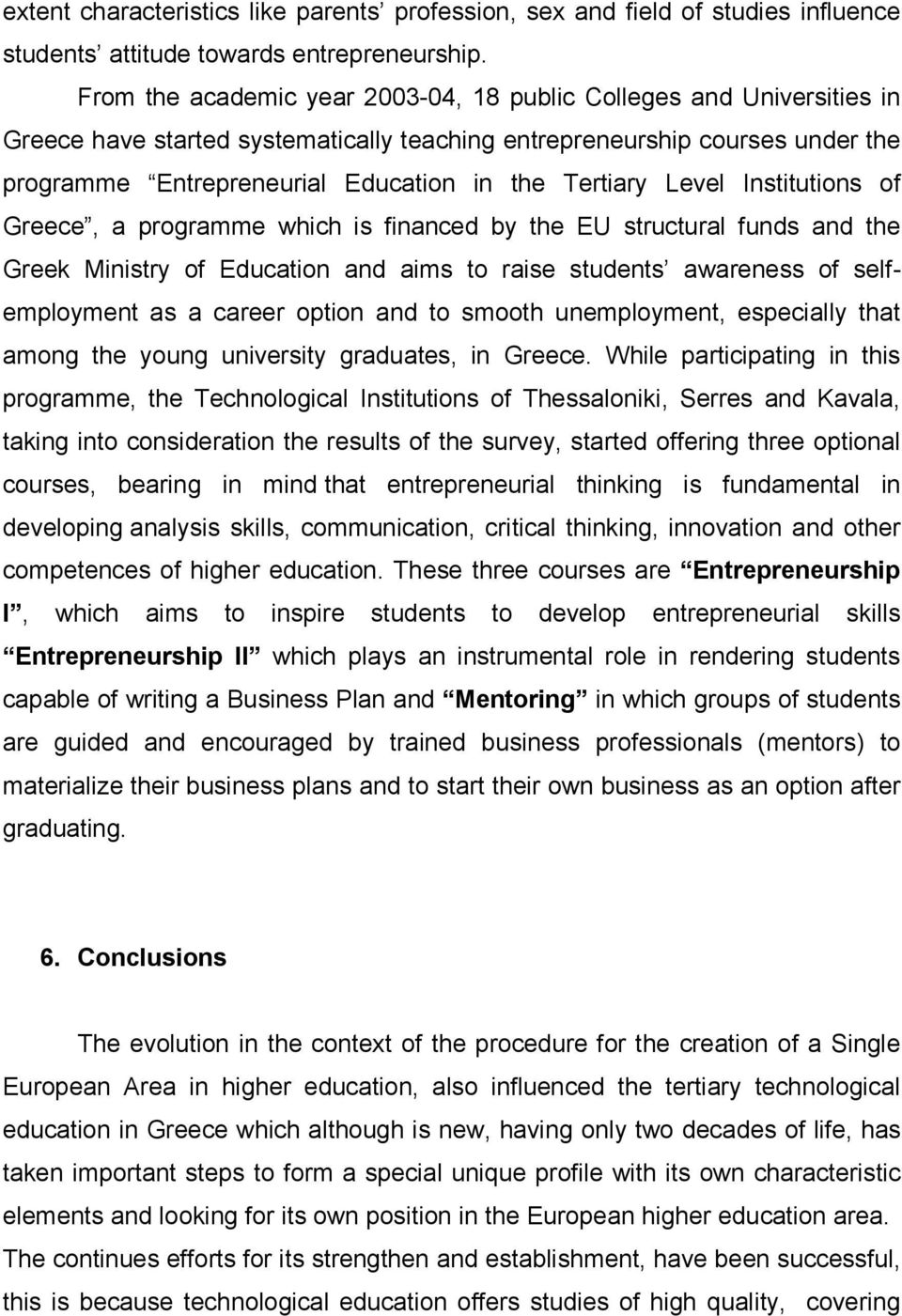Tertiary Level Institutions of Greece, a programme which is financed by the EU structural funds and the Greek Ministry of Education and aims to raise students awareness of selfemployment as a career