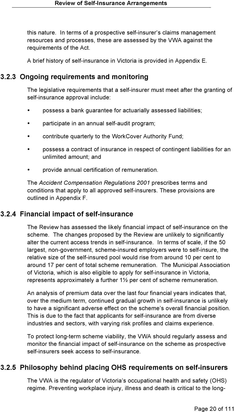 3 Ongoing requirements and monitoring The legislative requirements that a self-insurer must meet after the granting of self-insurance approval include: possess a bank guarantee for actuarially