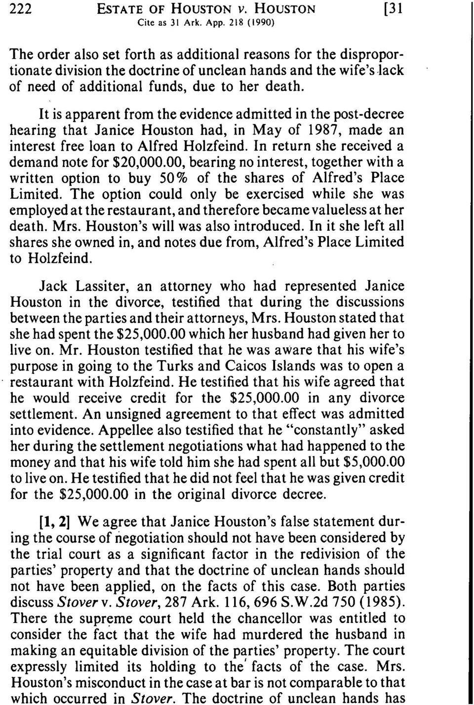 It is apparent from the evidence admitted in the post-decree hearing that Janice Houston had, in May of 1987, made an interest free loan to Alfred Holzfeind.