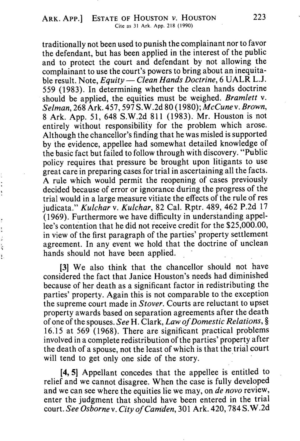 the complainant to use the court's powers to bring about an inequitable result. Note, Equity Clean Hands Doctrine, 6 UALR L.J. 559 (1983).