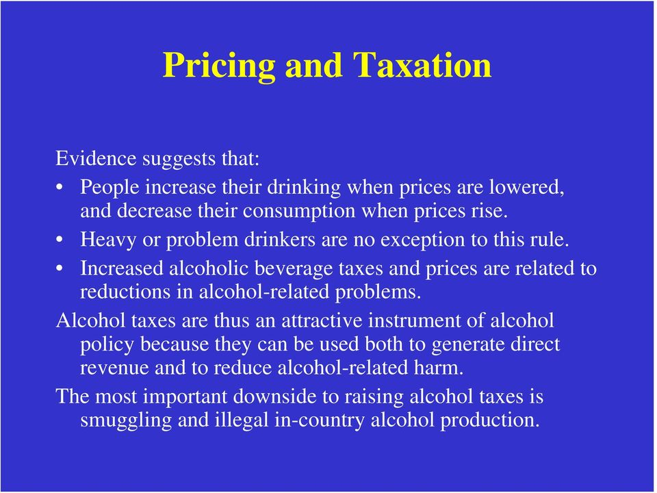Increased alcoholic beverage taxes and prices are related to reductions in alcohol-related problems.