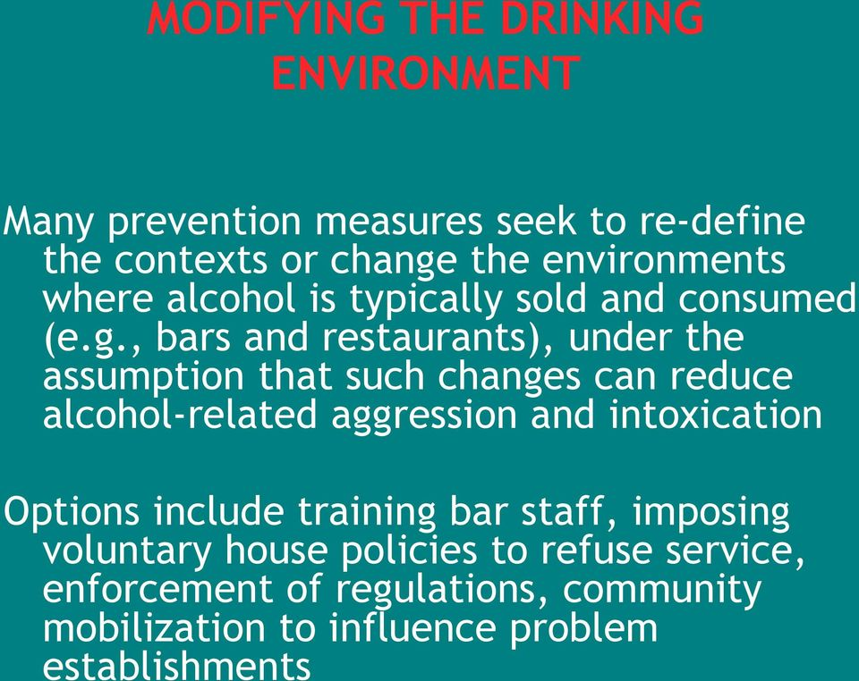 , bars and restaurants), under the assumption that such changes can reduce alcohol-related aggression and